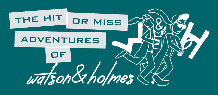 The Hit-or-Miss Adventures of Watson and Holmes